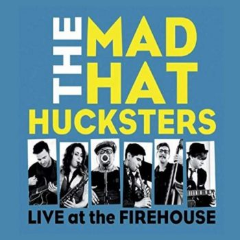 The Mad Hat Hucksters - Live at the Firehouse (2019)