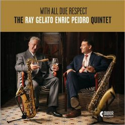 The Ray Gelato - Enric Peidro Quintet - With All Due Respect (2019)