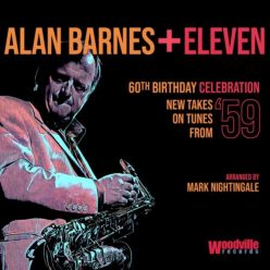 Alan Barnes + Eleven - 60th Birthday Celebration (New Takes on Tunes from '59) (2019)
