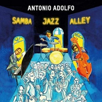 Antonio Adolfo - Samba Jazz Alley (2019)