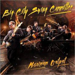 Big City Swing Committee - Maximum Output (2018)