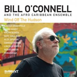 Bill O'Connell & The Afro Caribbean Ensemble - Wind Off the Hudson (2019)