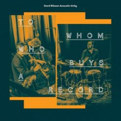 Gard Nilssen Acoustic Unity - To Whom Who Buys a Record (2019)