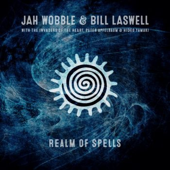 Jah Wobble & Bill Laswell - Realm Of Spells (2019)