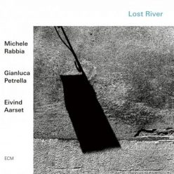 Michele Rabbia, Gianluca Petrella, Eivind Aarset - Lost River (2019)
