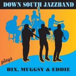Down South Jazzband - Plays Bix, Muggsy & Eddie (2019)