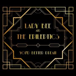 Lady Bee and The Epileptics - You'd Better Dream (2019)