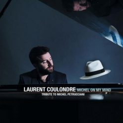 Laurent Coulondre - Michel on My Mind (Tribute to Michel Petrucciani) (2019)