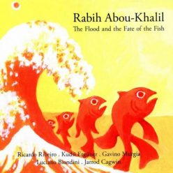 Rabih Abou-Khalil - The Flood and the Fate of the Fish (2019)