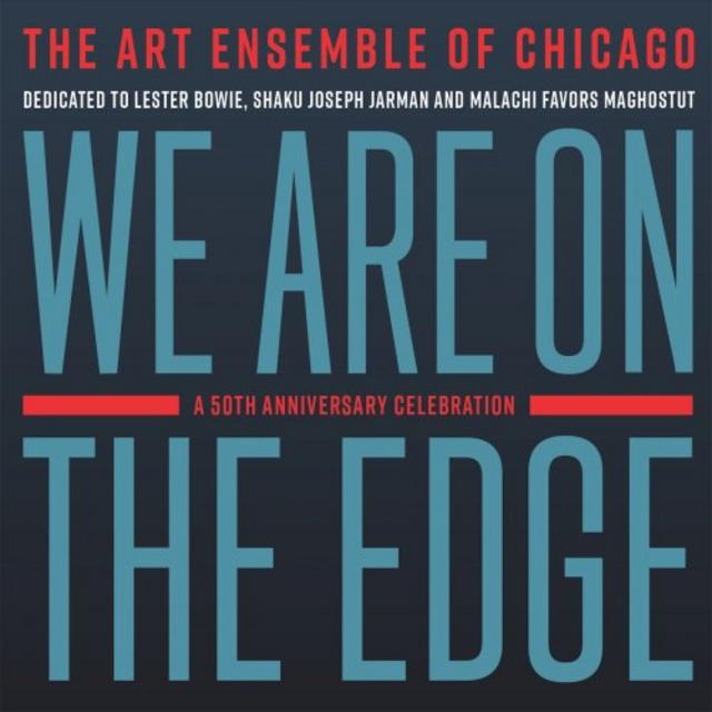 The Art Ensemble of Chicago - We Are On The Edge: A 50th Anniversary Celebration (2019)