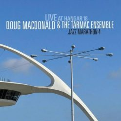 Doug MacDonald & The Tarmac Ensemble - Jazz Marathon 4: Live at Hangar 18 (2019)