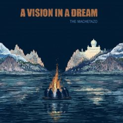 The Machetazo - A Vision In A Dream (2019)