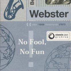 Ben Webster - Classic Jazz Archive: No Fool, No Fun (2004)