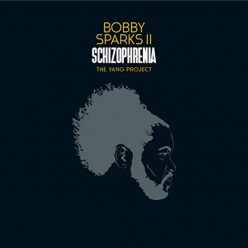 Bobby Sparks II - Schizophrenia: The Yang Project (2019)