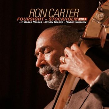 Ron Carter - Foursight - Stockholm, Vol. 1 (2019)