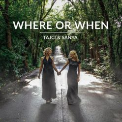 Tajci & Sanya - Where or When (2019)
