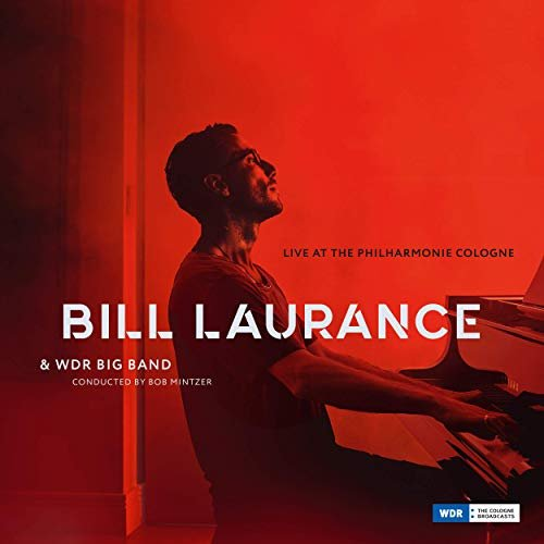 Bill Laurance & WDR Big Band - Live at the Philharmonie, Cologne (2019)
