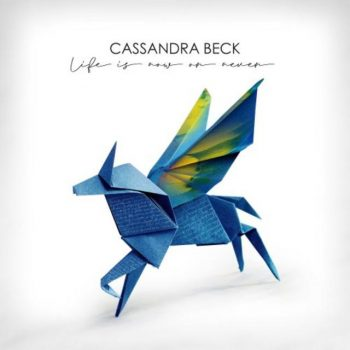 Cassandra Beck - Life is Now or Never (2019)