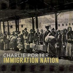 Charlie Porter - Immigration Nation (2019)