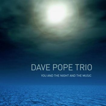 Dave Pope Trio - You and the Night and the Music (2019)