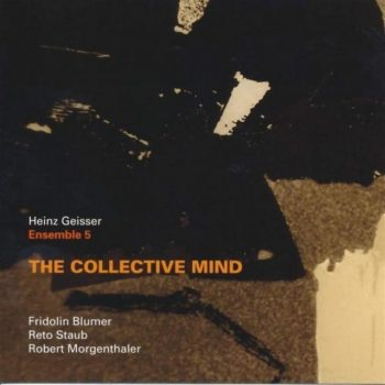 Heinz Geisser & Ensemble 5 - The Collective Mind (2019)