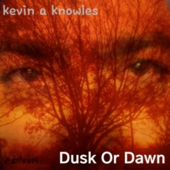 Kevin A Knowles - Dusk Or Dawn (2019)