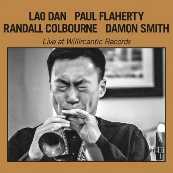 Lao Dan, Paul Flaherty, Randall Colbourne, Damon Smith - Live at Willimantic Records (2019)