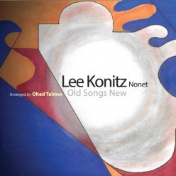 Lee Konitz Nonet - Old Songs New (2019)