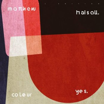Matthew Halsall - Colour Yes (Special Edition) (2019)
