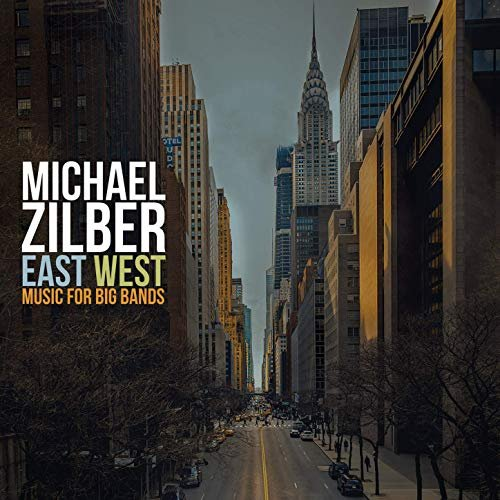 Michael Zilber - East West: Music for Big Bands (2019)