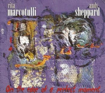 Rita Marcotulli and Andy Sheppard - On The Edge Of A Perfect Moment (2007)