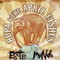 Rupa & The April Fishes - Este Mundo (2009)