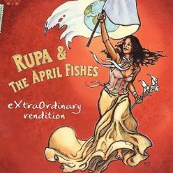 Rupa & The April Fishes - ExtraOrdinary Rendition (2008)