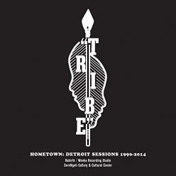 Tribe - Hometown: Detroit Sessions 1990-2014 (2019)