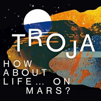 Troja - How About Life … On Mars? (2019)