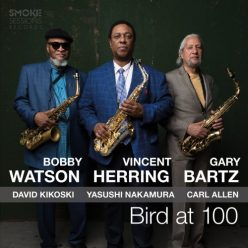 Vincent Herring, Bobby Watson, Gary Bartz - Bird at 100 (2019)