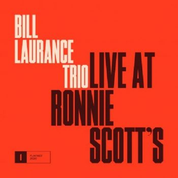 Bill Laurance Trio - Live at Ronnie Scott's (2020)