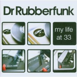 Dr Rubberfunk - My Life At 33 (2006)
