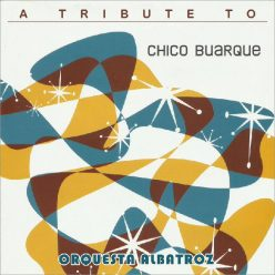 Orquesta Albatroz - A Tribute to Chico Buarque (2019)