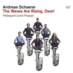 Andreas Schaerer & Hildegard Lernt Fliegen - The Waves Are Rising, Dear! (2020)