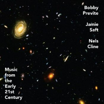 Bobby Previte, Jamie Saft, Nels Cline - Music from the Early 21st Century (2020)