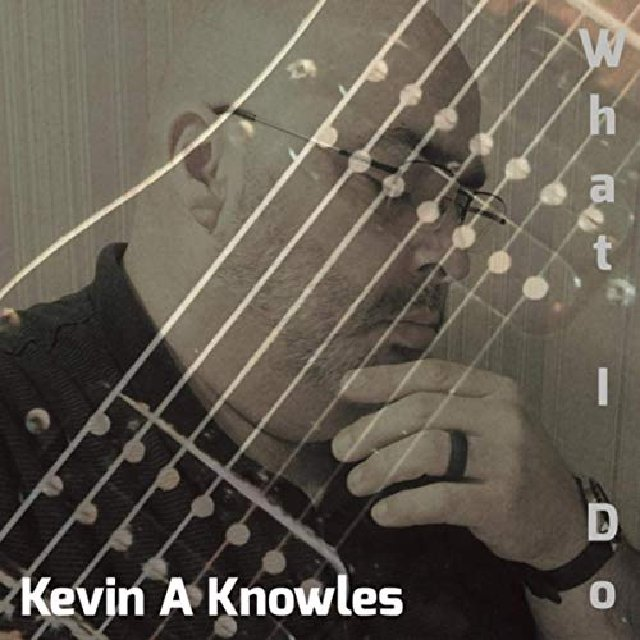 Kevin A Knowles - What I Do (2020)