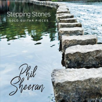 Phil Sheeran - Stepping Stones (Solo Guitar Pieces) (2020)