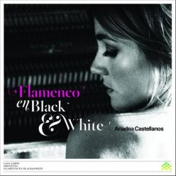 Ariadna Castellanos - Flamenco en Black & White (2013)