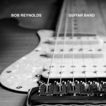 Bob Reynolds - Guitar Band (2017)