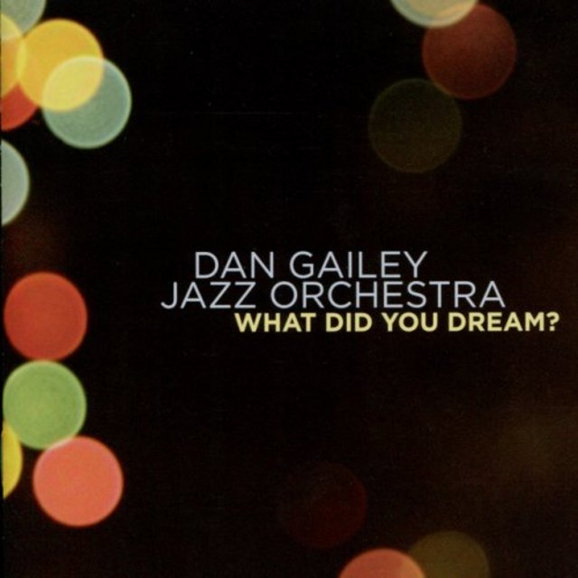 Dan Gailey Jazz Orchestra - What Did You Dream? (2010)