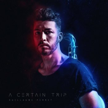Guillaume Perret - A Certain Trip (2020)