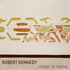 Robert Kennedy - Closer To Home (2018)