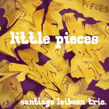 Santiago Leibson Trio - Little Pieces (2020)