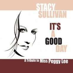 Stacy Sullivan - It's a Good Day: A Tribute to Miss Peggy Lee (2012)